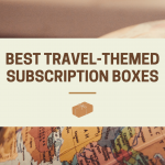 Best Travel-Themed Subscription Boxes